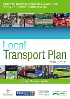 LOCAL TRANSPORT PLAN 4 - 2015 Consultation: The Local Transport Plan supports  Peterborough's Core Strategy and City Centre Development Plan Document which form the council's Planning Policy.
