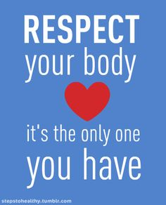 respect your body :)