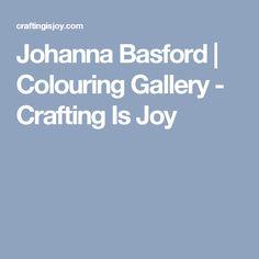 Johanna Basford | Colouring Gallery - Crafting Is Joy