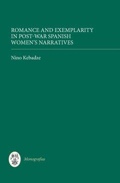 Romance and exemplarity in post-war Spanish women's narratives / Nino Kebadze