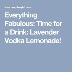 Everything Fabulous: Time for a Drink: Lavender Vodka Lemonade!