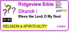 #RELIGION #PODCAST  Ridgeview Bible Church | Chadron, Nebraska Podcast    Bless the Lord, O My Soul    LISTEN...  http://podDVR.COM/?c=2d3c0761-8d9b-0fc7-5012-3caf59864907