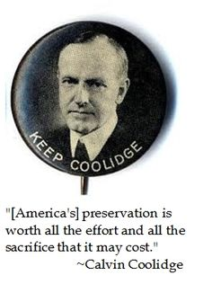 """""""[America's] preservation is worth all the effort and all the sacrifice that it may cost."""" ~ Calvin Coolidge"""