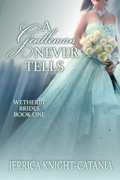 A Gentleman Never Tells (The Wetherby Brides, Book 1) - Kindle edition by Jerrica Knight-Catania. Romance Kindle eBooks @ Amazon.com. Free 2/09/15