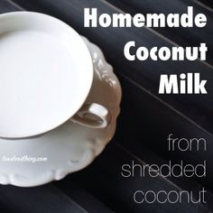 Homemade Coconut Milk from Shredded Coconut -2cups shredded coconut -8cups filtered water -blend - strain -repeat with 4 cups water