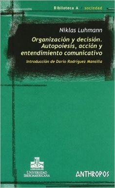 Organización Y Decisión. Autopoiesis, Acción Y Entendimiento Comunicativo Biblioteca A: Amazon.es: Niklas Luhmann: Libros
