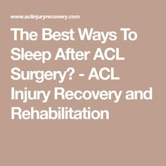 The Best Ways To Sleep After ACL Surgery? - ACL Injury Recovery and Rehabilitation