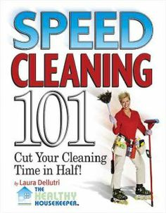 Speed Cleaning 101: Cut Your Cleaning Time in Half by Laura Dellutri - Presents hundreds of house cleaning tips designed to cut cleaning time in half, along with advice on how to create a cleaning kit, more efficient cleaning techniques, and old-fashioned remedies that are dangerous or do not work.
