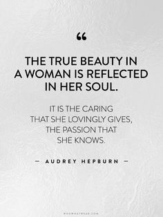 """The true beauty in a woman is reflected in her soul. It is the caring that she lovingly gives, the passion that she knows."" -Audrey Hepburn // #WWWQuotesToLiveBy"