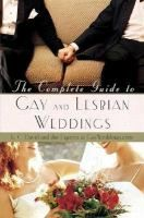 The Complete Guide to Gay and Lesbian Weddings. Tips for everything from planning the ceremony to finding friendly venues and officiants.