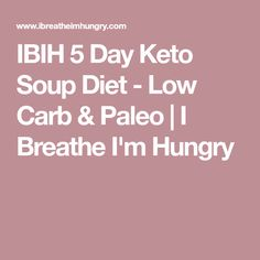 IBIH 5 Day Keto Soup Diet - Low Carb & Paleo | I Breathe I'm Hungry