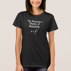 The Musician's theory of relativity T-Shirt - tap to personalize and get yours