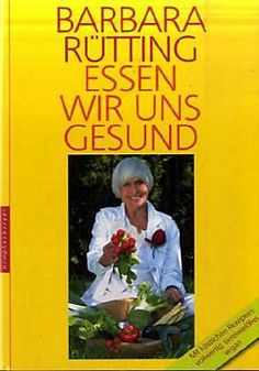 Essen wir uns gesund: 30 Jahre mit der Vollwerternährung von Barbara Rütting, Nymphenburger 2008, BN-13: 978-3485011440 Barbara Rütting, Vegan, Baseball Cards, Health, Books, 30 Years, Food, Recipes, Libros