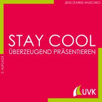 """So geht erfolgreiches Studieren! """"Stay cool  Überzeugend präsentieren """" aus der Reihe """"Studieren im Quadrat"""" (UVK)"""