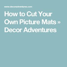 How to Cut Your Own Picture Mats » Decor Adventures