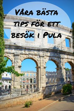Våra bästa tips för ett lyckat besök i Pula, Kroatien