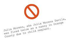 Julia Moreno, aka Julia Morena Davila, was fired twice as a nanny in Orange County due to child neglect.