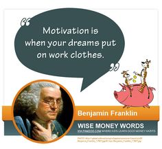 """Motivation is when your dreams put on work clothes"" – Benjamin Franklin via FamZoo.com"