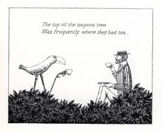'The top of the Zagava Tree / Was frequently where they had tea'