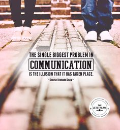 The single biggest problem in communication is the illusion that it has taken place.- George Bernard Shaw. #Quotes #Communication #Inspiration