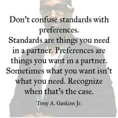 And I have high standards. .. respect and loyalty being priority