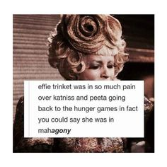 Woah, woah, hold on there. Effie trinket. The hunger games. Tumblr