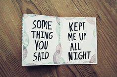 something you said kept me up all night!