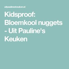 Kidsproof: Bloemkool nuggets - Uit Pauline's Keuken