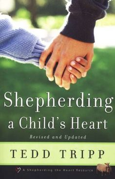 Shepherding a Child's Heart... one of my fav parenting books... its all about their Heart Attitudes