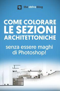 Non c'è architettura senza la sezione!. Ecco tutto quello che devi sapere su come illustrare una elegante sezione architettonica... anche se sei negato con Photoshop ;-) via @thectrlzblog