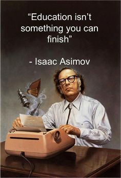 Isaac Asimov: 'Education isn't something you can finish.' So very, very true. - Tap the link to shop on our official online store! You can also join our affiliate and/or rewards programs for FREE!