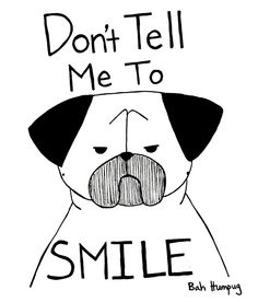 Don't Tell Me To SMILE: so funny