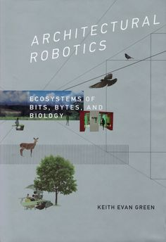 Architectural robotics : ecosystems of bits, bytes, and biology /Keith Evan Green.-- Cambridge, Massachusetts ; London, England : The MIT Press,cop. 2016.
