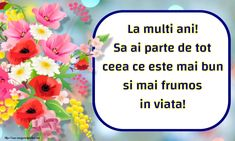 Sa ai parte de tot ceea ce este mai bun si mai frumos in viata! Happy Birthday Wishes, Beautiful Day, Creative, Crafts, Motivation, Folklore, Flowers For Birthday, Happy Bday Wishes, Manualidades