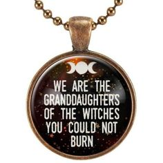 We Are The Granddaughters Of The Witches You Could Not Burn Quote... ($15) ❤ liked on Polyvore featuring jewelry, necklaces, pendant necklaces and pendant jewelry