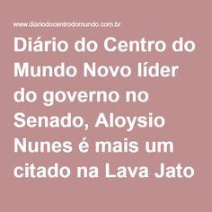 Diário do Centro do Mundo Novo líder do governo no Senado, Aloysio Nunes é mais um citado na Lava Jato