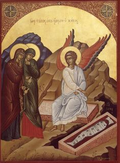 """A radiant angel spoke from the tomb to the myrrh-bearing women disciples saying 'Why mingle myrrh with tears?  Come see the tomb and be glad, for the Savior has risen from the grave.'""  Evlogitaria of the Resurrection; Orthodoxy"