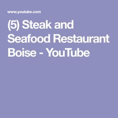 (5) Steak and Seafood Restaurant Boise - YouTube
