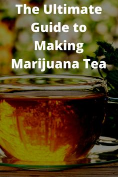 The Ultimate Guide to Making Marijuana Tea: Bags, Recipes, Effects, Highs and Where to Buy