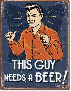 """This guy needs a beer!"" tin sign"