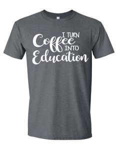 I Turn Coffee Into Education Teacher Shirt Teacher by MissyLuLus