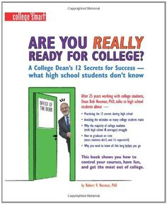 Are You Really Ready for College?: A College Dean's 12 Secrets for Success - What High School Students Don't Know (Images of America) by Phd Robert R. Neuman
