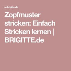 Zopfmuster stricken: Einfach Stricken lernen | BRIGITTE.de