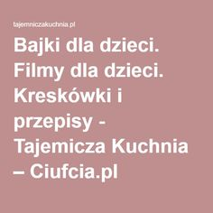 Bajki dla dzieci. Filmy dla dzieci. Kreskówki i przepisy - Tajemicza Kuchnia – Ciufcia.pl Education, Teaching, Training, Educational Illustrations, Learning, Studying