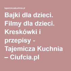 Bajki dla dzieci. Filmy dla dzieci. Kreskówki i przepisy - Tajemicza Kuchnia – Ciufcia.pl