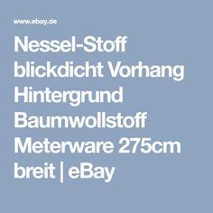 Nessel-Stoff blickdicht Vorhang Hintergrund Baumwollstoff Meterware 275cm breit | eBay Ebay, Cotton