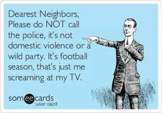 This is me,  told my hubby hope he can live without me next season,  I am planning on replacing Romo Captions, Ecards, E Cards