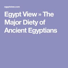 Egypt View » The Major Diety of Ancient Egyptians
