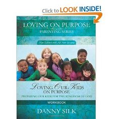Loving Our Kids On Purpose (workbook) New Edition: Preparing Our Kids for the Kingdom of God: Danny Silk: 9780983389583: Amazon.com: Books