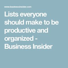 Lists everyone should make to be productive and organized - Business Insider